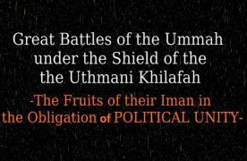 Great Battles of the UMMAH under the Shield of the Uthmani Khilafah!
